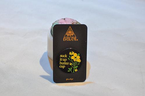Suck it Up Buttercup Pin