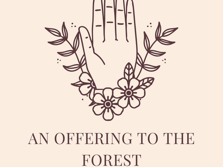 An offering to the forest...