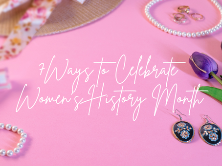 7 Ways to Celebrate Women's History Month