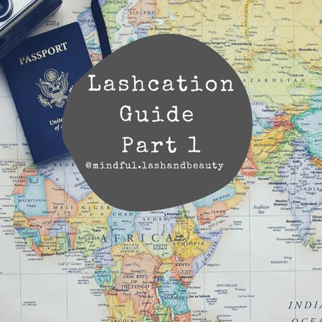 Lashcation Guide- Part 1