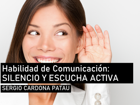Habilidades de Comunicación: Silencio y Escucha activa.