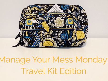 Manage Your Mess Monday: Travel Kit Edition