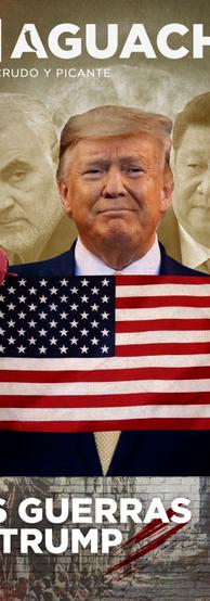 El Aguachile Nº 11   Las Guerras de Trump