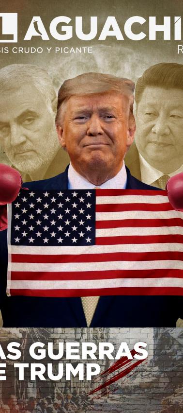 El Aguachile Nº 11 | Las Guerras de Trump