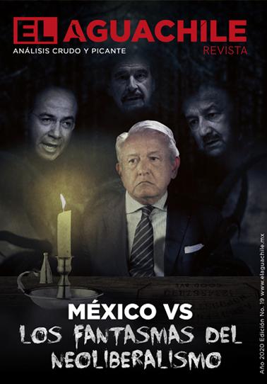 El Aguachile Nº 19 | México vs los fantasmas del neoliberalismo