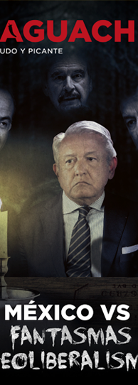 El Aguachile Nº 19   México vs los fantasmas del neoliberalismo