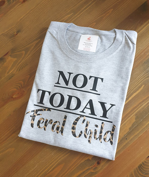 Not Today Feral Child Tee