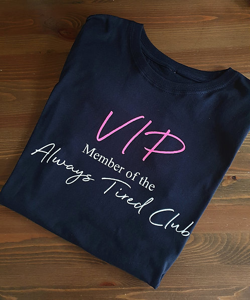 VIP member of the Always tired club T-Shirt