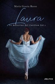LAURA.  LE BALLERINE DEL CARILLON - VOL 1.