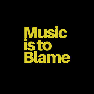 music is to blame