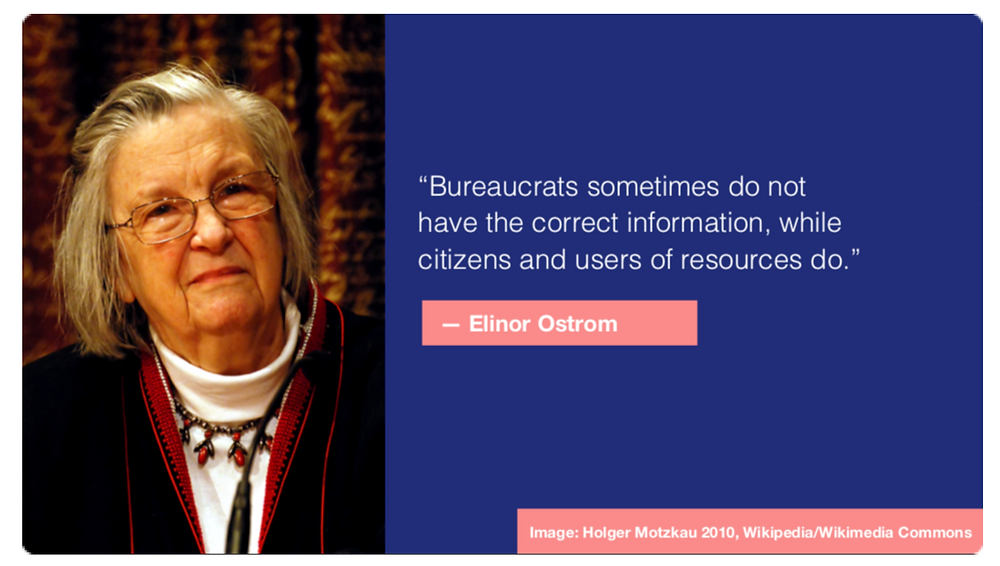 "On the left is a picture of Eleanor Ostrom. On the right is her quote, ""Bureaucrates sometimes do not have the correct information, while citizens and users of resources do."""