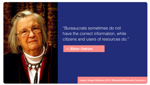 """On the left is a picture of Eleanor Ostrom. On the right is her quote, """"Bureaucrates sometimes do not have the correct information, while citizens and users of resources do."""""""