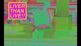 Liver Than Live Ep. 5