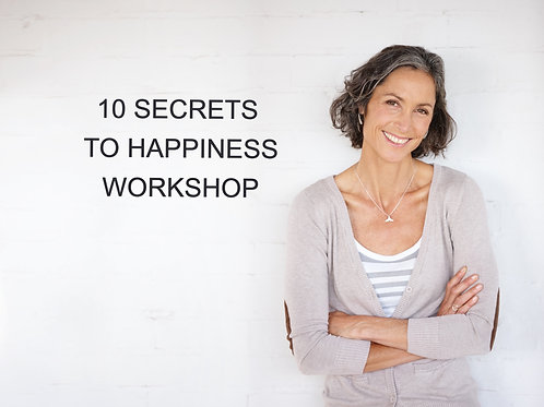 10 SECRETS TO HAPPINESS WORKSHOP