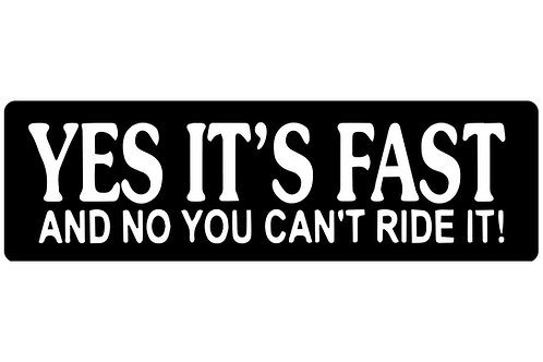 Yes It's Fast And No You Can't Ride It! Sticker