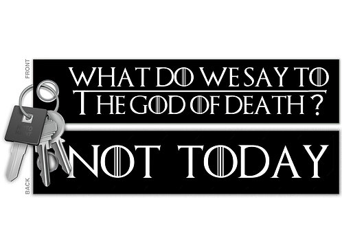 What Do We Say To The God Of Death? Not Today Key Tag