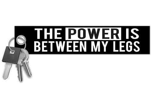 The Power Is Between My Legs Key Tag