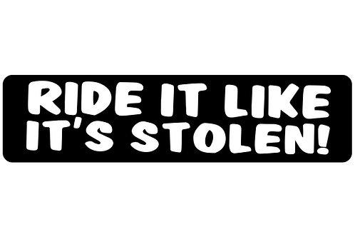 Ride It Like It's Stolen! Sticker