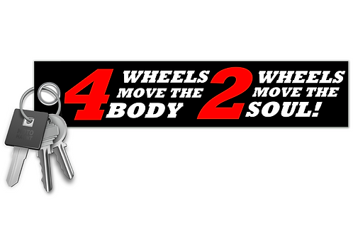 4 Wheels Move The Body 2 Wheels Move The Soul! Key Tag