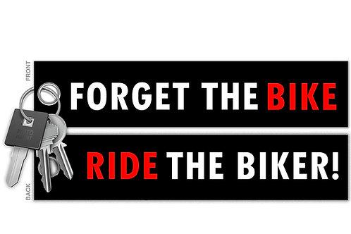 Forget The Bike Ride The Biker Key Tag