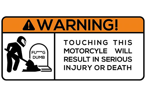 WARNING! Touching This Motorcycle Will Result In Serious... Sticker