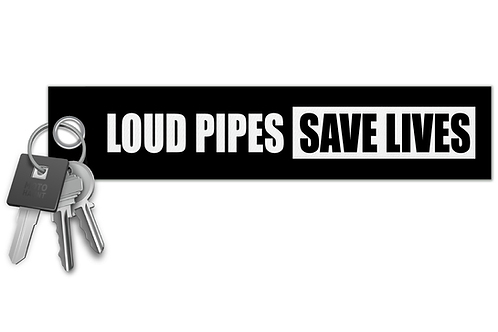 Loud Pipes Save Lives Key Tag