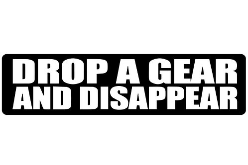 Drop A Gear And Disappear! Sticker