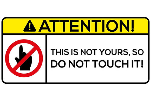 ATTENTION! This Is Not Yours, So Do Not Touch It Sticker