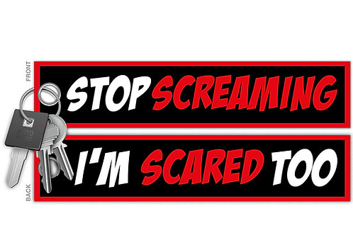 Stop Screaming, I'm Scared Too! Key Tag