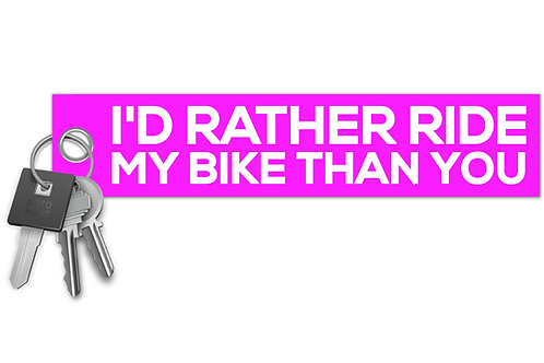 I'd Rather Ride You Than My Bike Key Tag