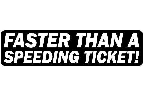 Faster Than A Speeding Ticket! Sticker