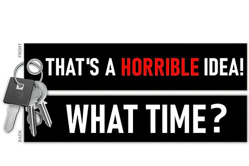 That's A Horrible Idea! What Time? Key Tag