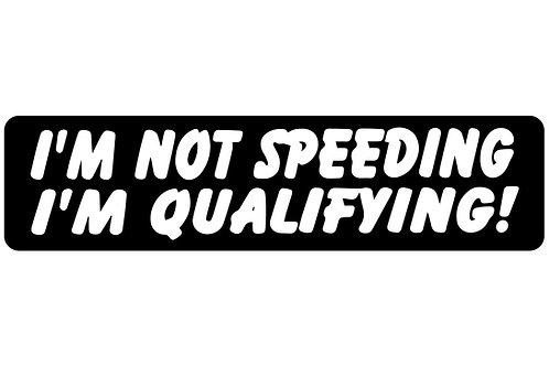 I'm Not Speeding, I'm Qualifying! Sticker