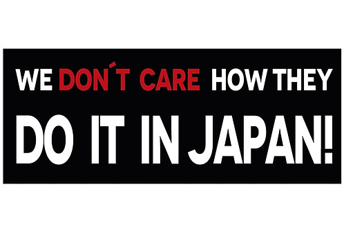 We Don't Care How They Do It In Japan Sticker