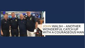 John Walsh - Such a courageous man.