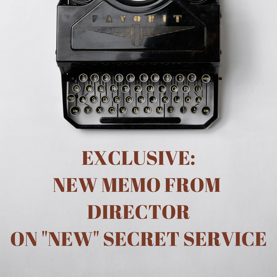 """EXCLUSIVE: Released Memo from Secret Service Director Alles on """"New"""" Secret Service"""