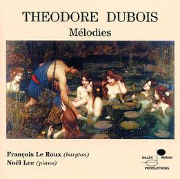 Mélodies de T. Dubois - F. Leroux & N. Lee