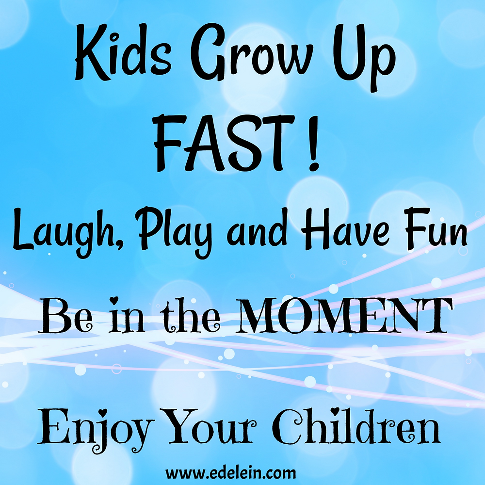 Live-in-the-moment, Enjoy your Children
