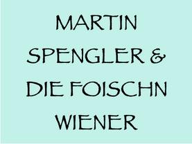 11. 7. bis 18. 7. (W, NÖ): MARTIN SPENGLER & DIE FOISCHN WIENER - Juli-Termine