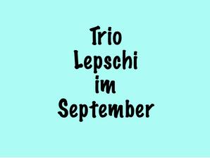 18.-23.Sept (NÖ, W) –Trio Lepschi