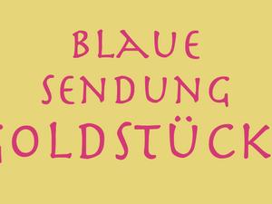 31. 3. 2020 – Blaue Sendung : GOLDSTÜCKE