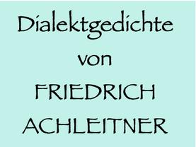 """6.8. (W):  – """"ge weida"""", Dialektgedichte, Lieder etc. von Friedrich Achleitner"""