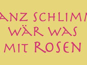 23. 7. 2019 – Ganz schlimm wär was mit Rosen!