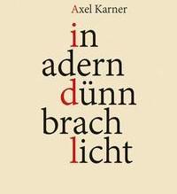 Axel Karner: in adern dünn brach licht (inkl. Lesung)