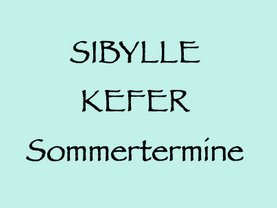 31.7. – 5.9. (W, NÖ): Sibylle Kefer, Sommertermine