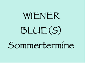 9. 7. bis 4. 9. (W, STMK) – Wiener Blue(s), Sommertermine