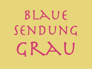 30. 4. 2019 – Blaue Sendung : GRAU