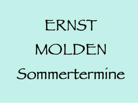 21. 7. bis 7. 9. (W, NÖ, K): ERNST MOLDEN, Sommertermine