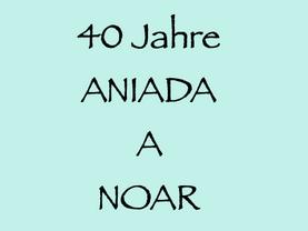 16. – 23. 7. (STMK, W): 40 Jahre ANIADA A NOAR!