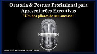 """Oratória & Postura Profissional para Apresentações Executivas """"Um dos pilares do seu sucesso"""""""